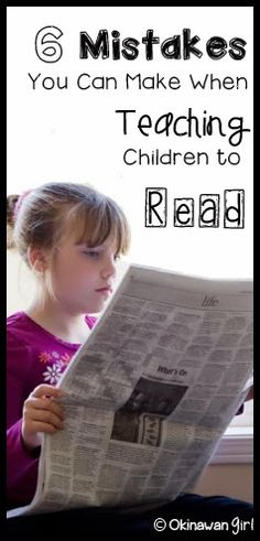 6 Mistakes You Can Make When Teaching Children To Read. Guest post by OkinawanGirl.