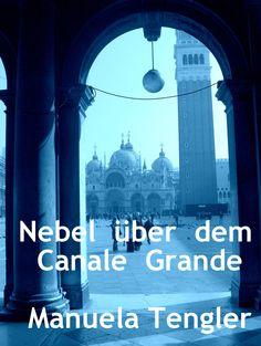 """""""Das Cover meines im Mai 2013 veröffentlichten e-books """"Nebel über dem Canale Grande"""" - Historischer Roman von Manuela Tengler http://www.xinxii.de/nebel-uber-dem-canale-grande-p-343520.html"""