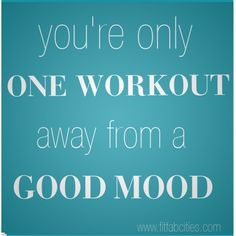 workout = good mood