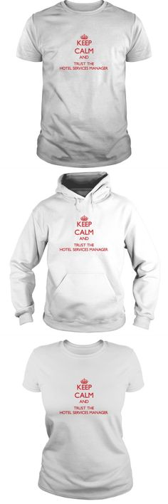 Keep Calm And Trust The Hotel Services Manager Hotel Manager T Shirt #hotel #manager #t #shirt