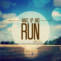 Get up early and run!