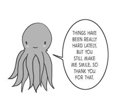 You make me smile quotes cute black and white smile life hard octopus thank you
