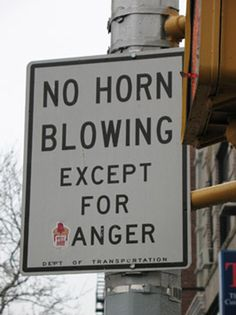 Are we clear? Ok, good! Thanks to this funny warning sign… everybody will be honking horns 24/7!