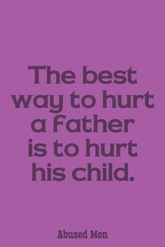 Many women, especially ex-wife's, have figured this out and use their children as a kind of hostages against their former husbands. From alienating the child from the father to more visible abuse, women have no trouble to use the father's love for his child as a weapon for revenge against him. And women don't care how much pain and hurt their actions cause the child or that they destroy the child's chances to a happy life.