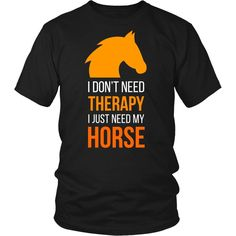 I don't need therapy I just need my Horse T-shirt