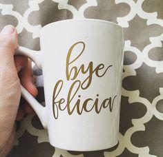 Hey, I found this really awesome Etsy listing at https://www.etsy.com/listing/259745807/bye-felicia-gold-vinyl-coffee-mug-funny