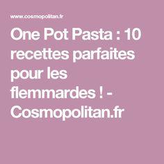 One Pot Pasta: 10 recettes parfaites pour les flemmardes! - Cosmopolitan.fr
