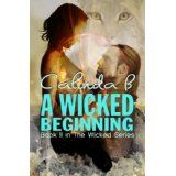 A Wicked Beginning: Book II in the Wicked Series (Kindle Edition)By Calinda B