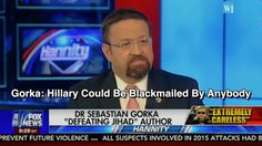 Gorka: Hillary Could Be Blackmailed By Anybody