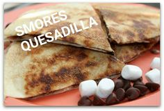 SMORES QUESADILLA  http://the365mom.com/smores-quesadilla/