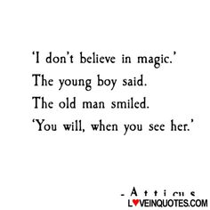http://loveinquotes.com/1-dont-believe-in-magic-the-young-boy-said-the-ol/ #LoveQuotes, #Quotes, #RelationshipQuotes #lovequotes #lovequotesforhim #lovequotesforher #relationshipquotes