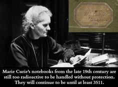 Marie Curie's notebook is still radioactive to handle without protection - it'll be that way until at least 3511!