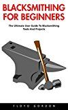 Free Kindle Book -   Blacksmithing For Beginners: The Ultimate User Guide To Blacksmithing Tools And Projects Check more at http://www.free-kindle-books-4u.com/crafts-hobbies-homefree-blacksmithing-for-beginners-the-ultimate-user-guide-to-blacksmithing-tools-and-projects/
