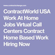 ContractWorld USA Work At Home Jobs Virtual Call Centers Contract Home Based Work Hiring Now