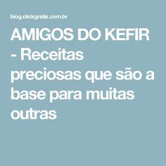 AMIGOS DO KEFIR - Receitas preciosas que são a base para muitas outras