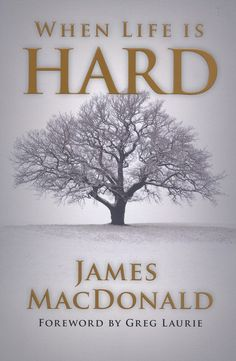 James MacDonald: When Life Is Hard.  Awesome book!