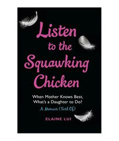 Listen to the Squawking Chicken, by Elaine Lui  Ultimately a very poignant memoir about a powerful mother-daughter bond...