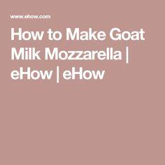 How to Make Goat Milk Mozzarella | eHow | eHow