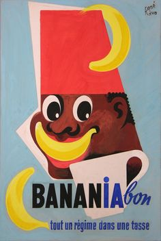 Banania by René Ravo Pub Vintage, Vintage Labels, Vintage Signs, Vintage Images, Old Posters, Travel Posters, Vintage Posters, Retro Advertising, Vintage Advertisements