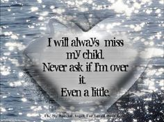 """No one """"gets over"""" losing a child. Anyone who thinks you do hasn't lost one."""