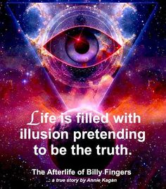 """Life is filled with illusions pretending to be the truth"""". The Afterlife of Billy Fingers. Spiritual Enlightenment, Spiritual Wisdom, Spiritual Awakening, Spiritual Sayings, Spiritual Gangster, Wisdom Quotes, Life Quotes, Quotable Quotes, Stage Yoga"""
