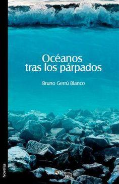 OCÉANOS TRAS LOS PÁRPADOS - Bruno Gerrú Blanco - Novelas