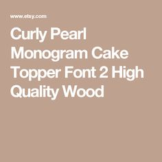 Curly Pearl Monogram Cake Topper Font 2 High Quality Wood