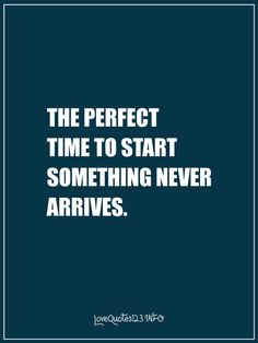 Time labelled Perfect will never come. Take action #inspirational #quotes #action  Best Inspirational Quotes Collection