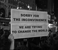 sorry for the inconvenience we are trying to change the world, social change revolution activism The Words, Kahlil Gibran, Inspire Me, In This World, Decir No, Inspirational Quotes, Motivational Quotes, Positivity, Mood