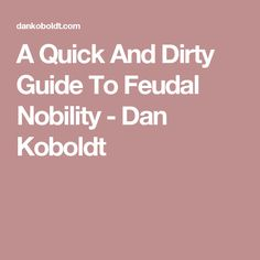 A Quick And Dirty Guide To Feudal Nobility - Dan Koboldt