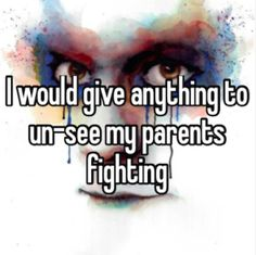 I would give anything to un-see my parents fighting family fighting quotes, family Broken Home Quotes, Broken Family Quotes, My Family Quotes, Quotes For Kids, Bad Father Quotes, Dad Quotes, Hurt Quotes, Qoutes, Divorced Parents Quotes