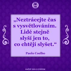 Lidé stejně slyší jen to, co chtějí slyšet… Wise Quotes, Motivational Quotes, Inspirational Quotes, Zodiac Facts, Motto, Funny Texts, Peace And Love, Quotations, Wisdom
