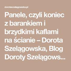Panele, czyli koniec z barankiem i brzydkimi kaflami na ścianie –  Dorota Szelągowska, Blog Doroty Szelągowskiej
