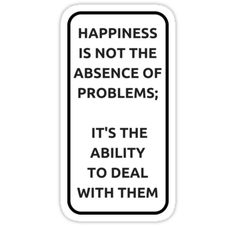 https://www.redbubble.com/people/ideasforartists/works/21055024-happiness-is-not-the-absence-of-problems?asc=u&p=sticker&ref=artist_shop_grid #redbubble #sticker