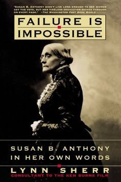 Failure Is Impossible: Susan B. Anthony in Her Own Words by Lynn Sherr http://www.amazon.com/dp/0812927184/ref=cm_sw_r_pi_dp_foTevb0SEHBB1