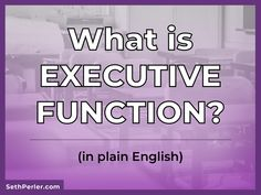 What is EXECUTIVE FUNCTION (in plain English) Seth Perler Executive Functioning, Child Development, Time Management, Homework, Student, English, Organization, Learning, Planners