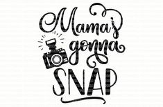Mama's Gonna Snap SVG File Printable Clip Art Cut Files Photographer Shirt Quotes Cricut Design Space Silhouette Cameo Scrapbooking Stencil
