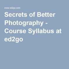 Secrets Of Better Photography   Course Syllabus At Ed2go