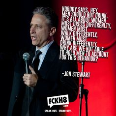 Jon Stewart | When people who others will listen to say important things.
