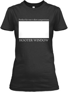 Discover Hooter Window T-Shirt from GREAT HUMOR, a custom product made just for you by Teespring. - Perfect For Wet T Shirt Competitions Hooter Window Wet T Shirt, Competition, Just For You, Window, Mens Tops, Shirts, Fashion, Moda, Fashion Styles
