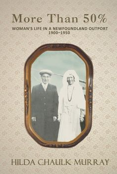 More than 50%: Woman's Life in a Newfoundland Outport 1900-1950 by Hilda Chaulk Murray