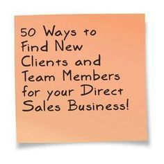 50 Ways to find new Clients & Team Members for your Direct Sales Business.