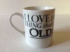I Love Every-Thing that's Old coffee tea Mug Cup Richard Sawers Ceramic White and Black by afunspottoshop on Etsy