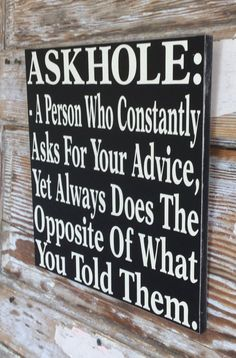 Items similar to Askhole: A Person Who Constantly Asks For Your Advice Yet Always Does the Opposite of What You Told Them Wood Sign Funny sign on Etsy - Trend Sister Quotes 2019 Funny Signs For Work, Funny Wood Signs, Diy Signs, Funny Work, Funny Texts, Funny Jokes, Mom Funny, Funny Sayings, Funny Sister Quotes