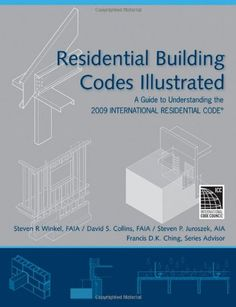 Residential Building Codes Illustrated A Guide To Understanding The 2009 International Code By Steven