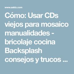 Cómo: Usar CDs viejos para mosaico manualidades - bricolaje cocina Backsplash consejos y trucos / Paso 4: Aplique trozos de una CD a la superficie del mosaico - askix.com