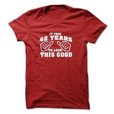 It Took 42 Years To Look This Good Tshirt - 42th Birthday Tshirt T Shirts, Hoodies Sweatshirts