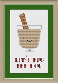 Don't hog the nog: funny eggnog cross-stitch pattern