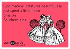 God made all creatures beautiful. He just spent a little more time on Southern girls.