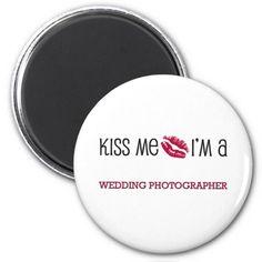 Kiss Me I'm a WEDDING PHOTOGRAPHER Fridge Magnets